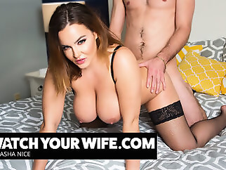 Your Wife Natasha Nice Gets Some Cock And You Are Watching - WatchYourWife big ass big tits